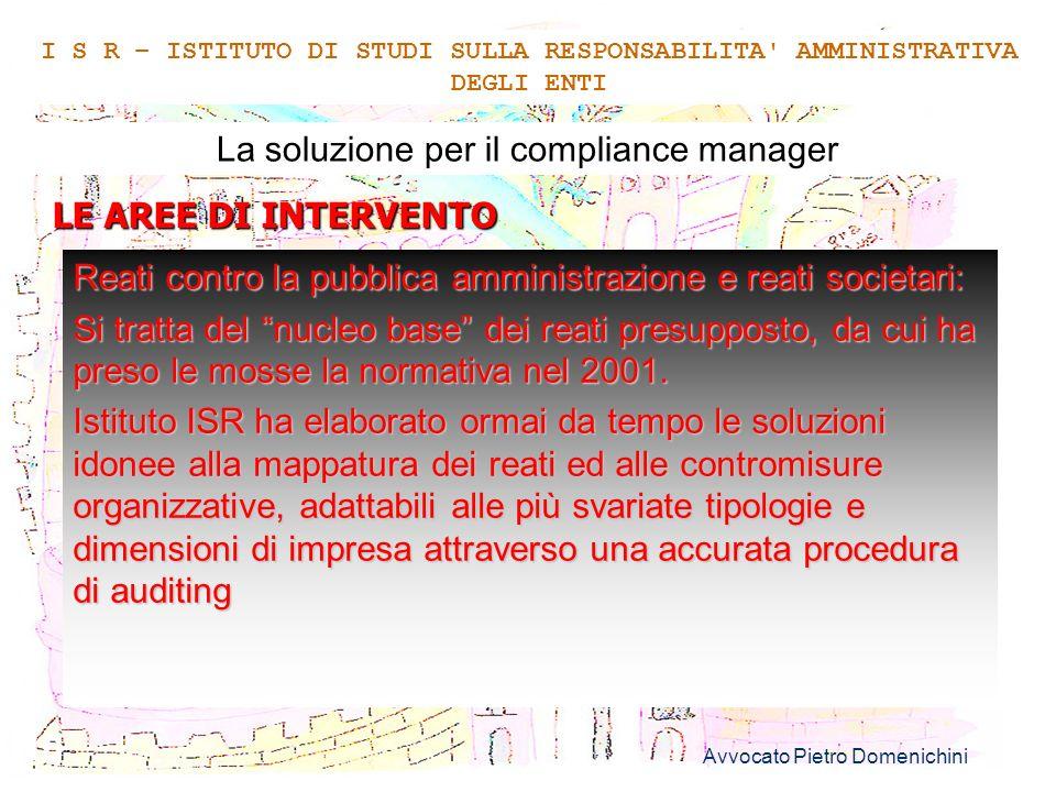 Avvocato Pietro Domenichini 10 La soluzione per il compliance manager LE AREE DI INTERVENTO I S R – ISTITUTO DI STUDI SULLA RESPONSABILITA' AMMINISTRA