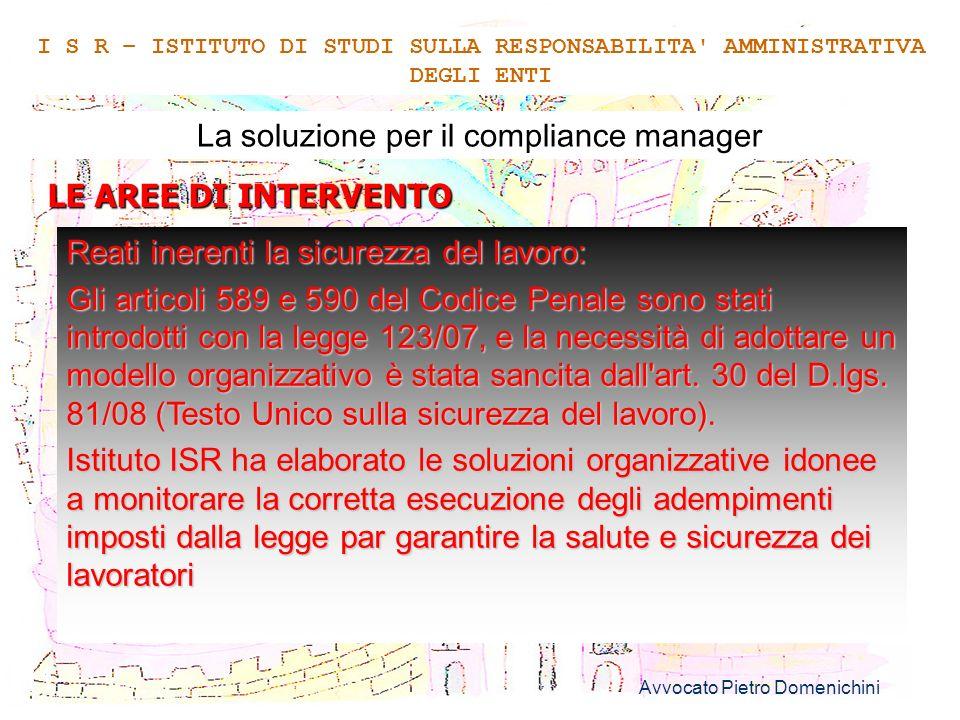 Avvocato Pietro Domenichini 11 La soluzione per il compliance manager LE AREE DI INTERVENTO I S R – ISTITUTO DI STUDI SULLA RESPONSABILITA' AMMINISTRA
