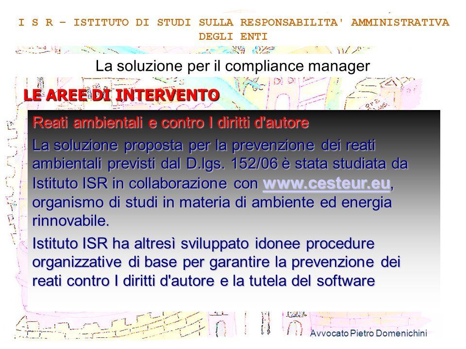 Avvocato Pietro Domenichini 12 La soluzione per il compliance manager LE AREE DI INTERVENTO I S R – ISTITUTO DI STUDI SULLA RESPONSABILITA' AMMINISTRA