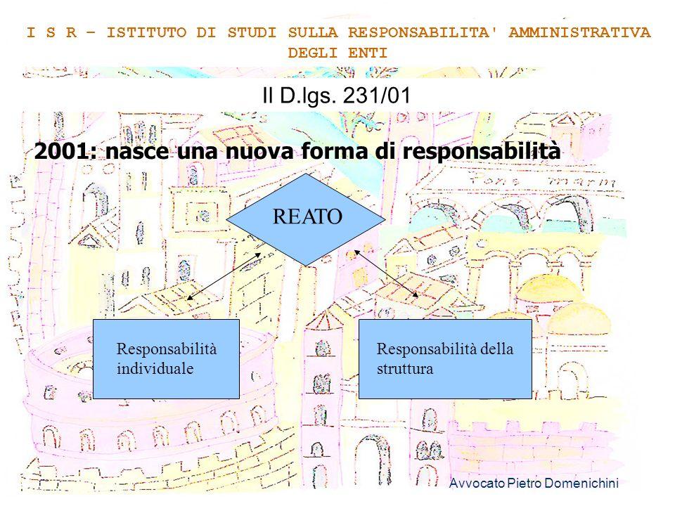 Avvocato Pietro Domenichini 2 Il D.lgs. 231/01 2001: nasce una nuova forma di responsabilità I S R – ISTITUTO DI STUDI SULLA RESPONSABILITA' AMMINISTR