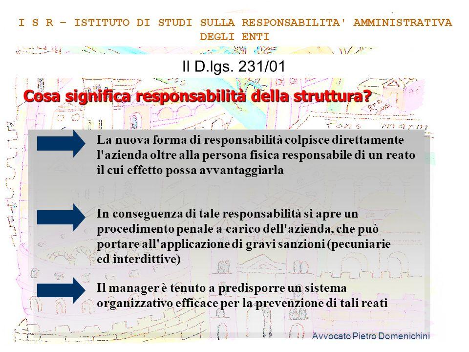 Avvocato Pietro Domenichini 3 Il D.lgs. 231/01 Cosa significa responsabilità della struttura? I S R – ISTITUTO DI STUDI SULLA RESPONSABILITA' AMMINIST