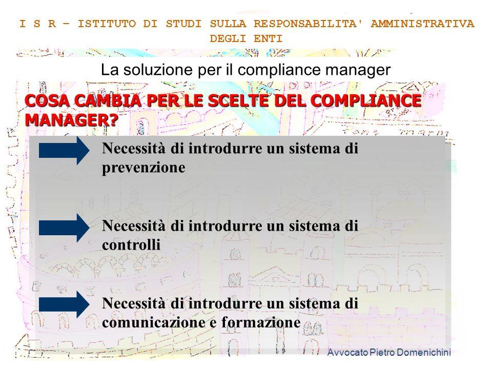 Avvocato Pietro Domenichini 4 La soluzione per il compliance manager COSA CAMBIA PER LE SCELTE DEL COMPLIANCE MANAGER? I S R – ISTITUTO DI STUDI SULLA