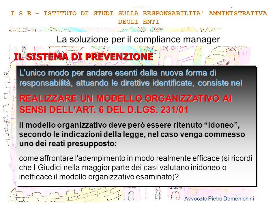 Avvocato Pietro Domenichini 6 La soluzione per il compliance manager Il sistema di prevenzione I S R – ISTITUTO DI STUDI SULLA RESPONSABILITA AMMINISTRATIVA DEGLI ENTI Analisi dei processi (art.