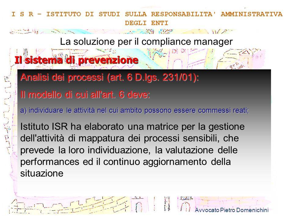 Avvocato Pietro Domenichini 6 La soluzione per il compliance manager Il sistema di prevenzione I S R – ISTITUTO DI STUDI SULLA RESPONSABILITA' AMMINIS
