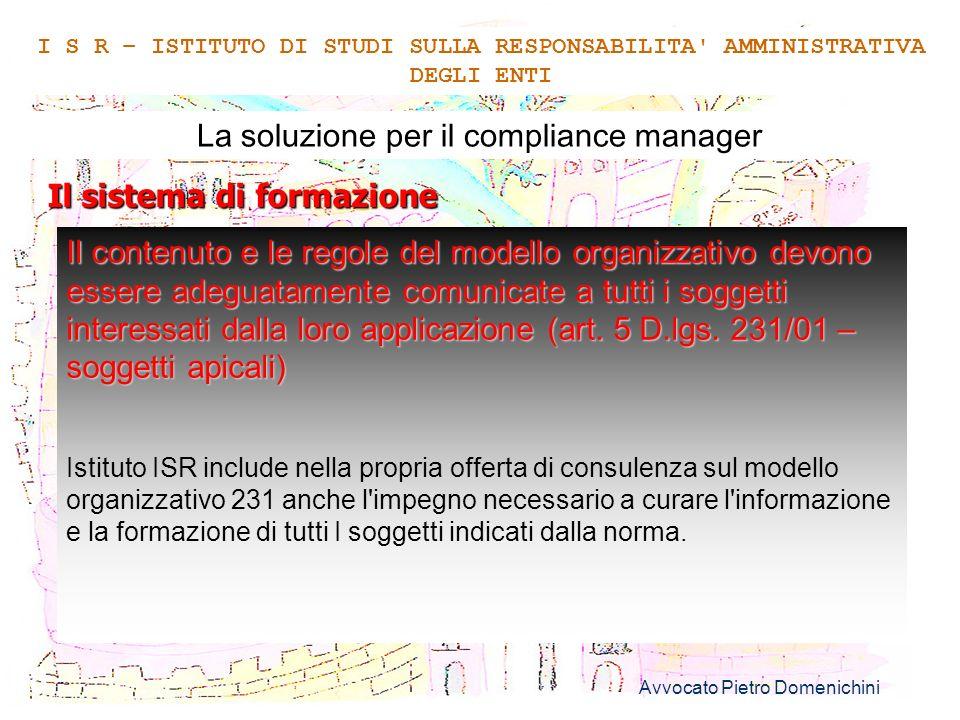 Avvocato Pietro Domenichini 8 La soluzione per il compliance manager Il sistema di formazione I S R – ISTITUTO DI STUDI SULLA RESPONSABILITA' AMMINIST
