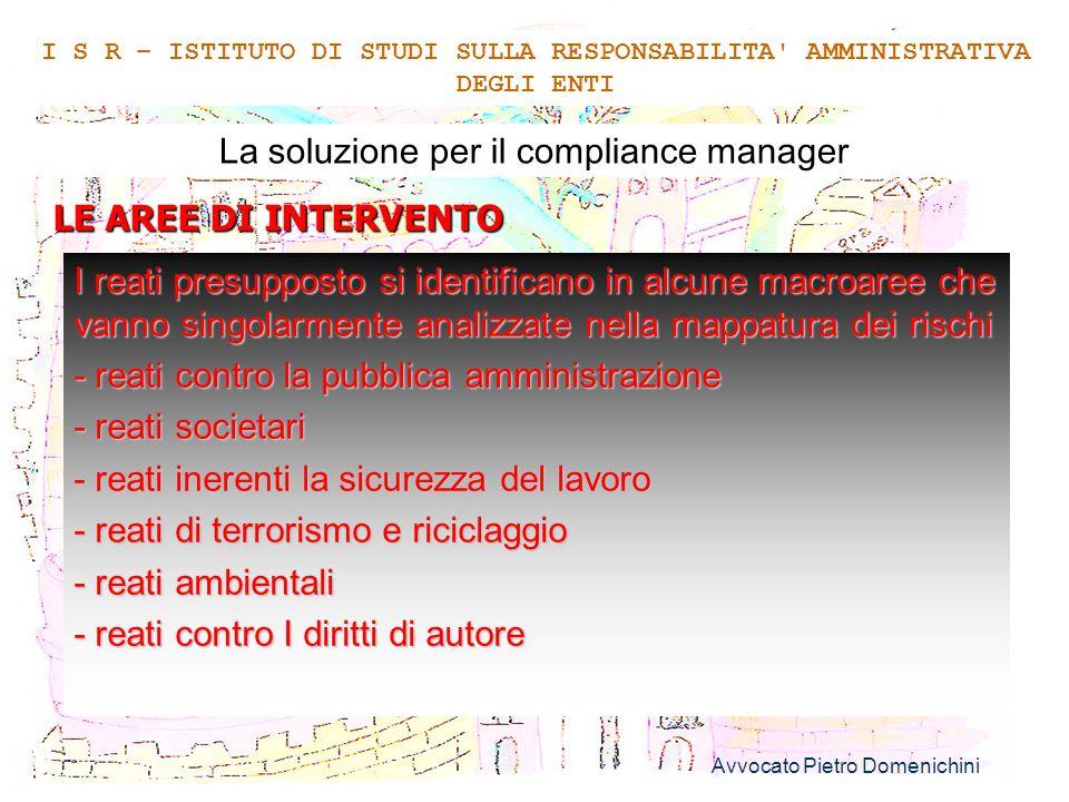 Avvocato Pietro Domenichini 9 La soluzione per il compliance manager LE AREE DI INTERVENTO I S R – ISTITUTO DI STUDI SULLA RESPONSABILITA' AMMINISTRAT