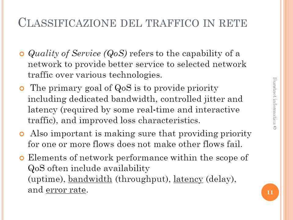 C LASSIFICAZIONE DEL TRAFFICO IN RETE Quality of Service (QoS) refers to the capability of a network to provide better service to selected network tra