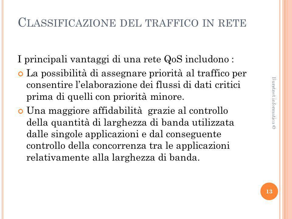 C LASSIFICAZIONE DEL TRAFFICO IN RETE I principali vantaggi di una rete QoS includono : La possibilità di assegnare priorità al traffico per consentir