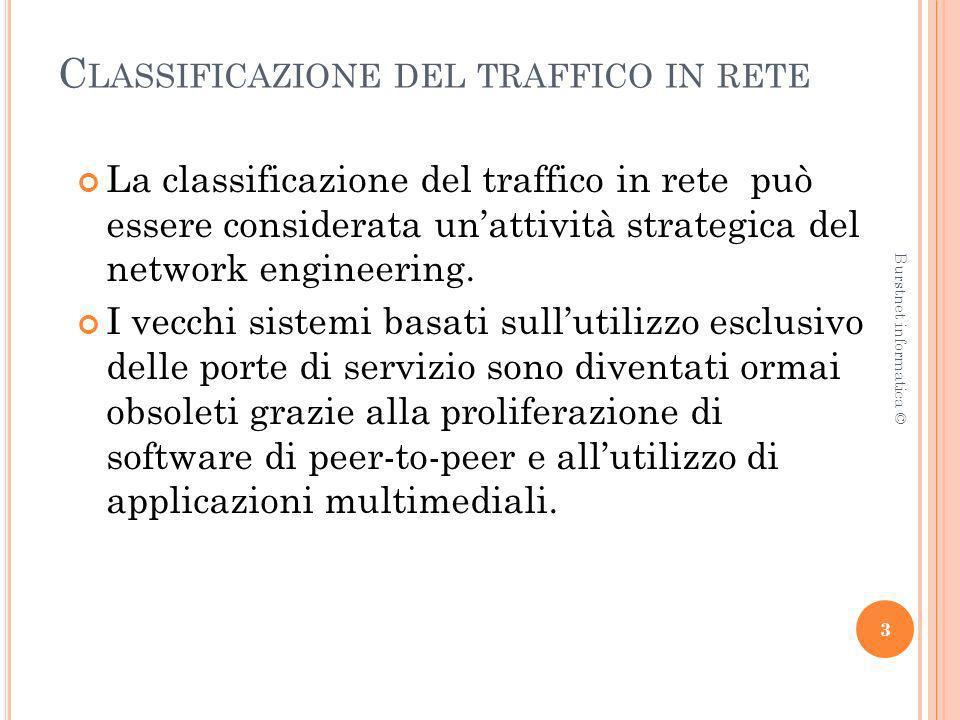 C LASSIFICAZIONE DEL TRAFFICO IN RETE La classificazione del traffico in rete può essere considerata unattività strategica del network engineering. I
