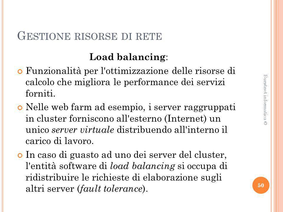 G ESTIONE RISORSE DI RETE Load balancing : Funzionalità per l'ottimizzazione delle risorse di calcolo che migliora le performance dei servizi forniti.