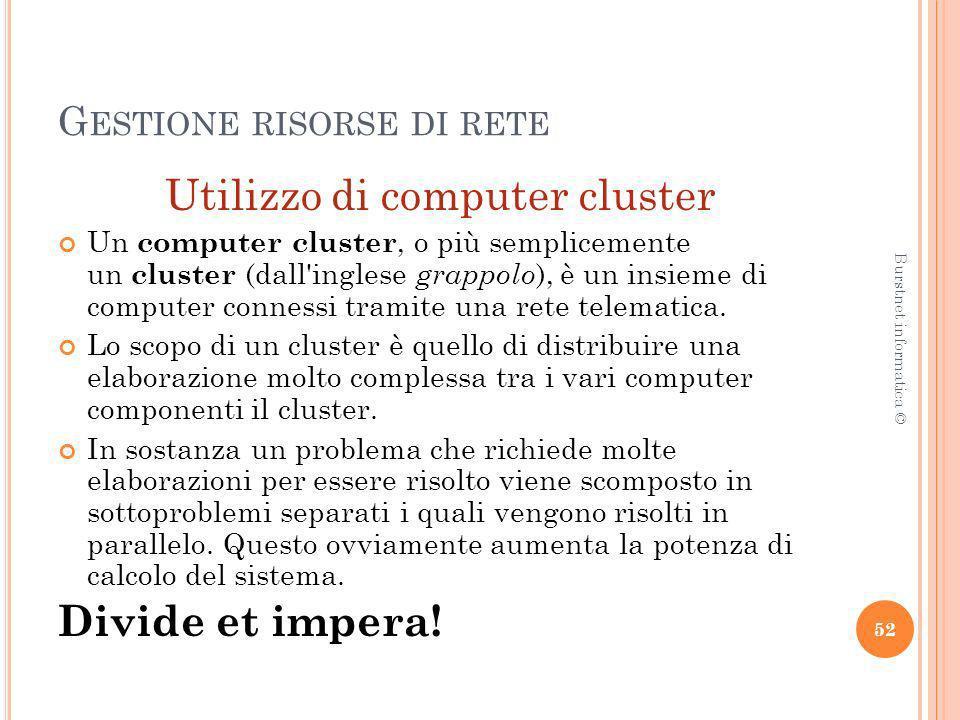 G ESTIONE RISORSE DI RETE Utilizzo di computer cluster Un computer cluster, o più semplicemente un cluster (dall'inglese grappolo ), è un insieme di c