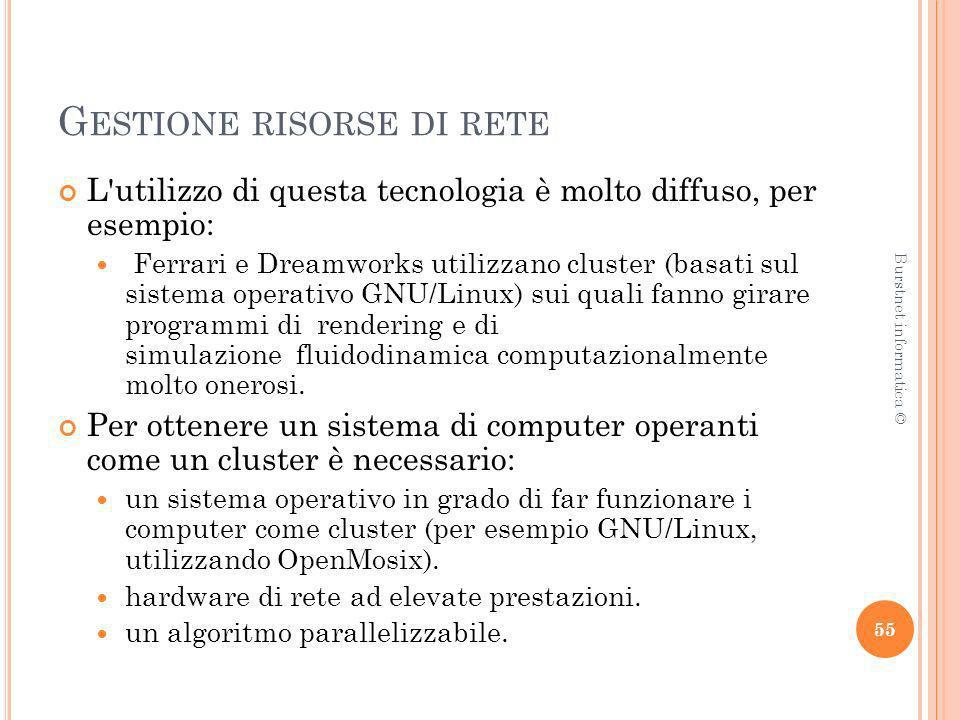 G ESTIONE RISORSE DI RETE L'utilizzo di questa tecnologia è molto diffuso, per esempio: Ferrari e Dreamworks utilizzano cluster (basati sul sistema op