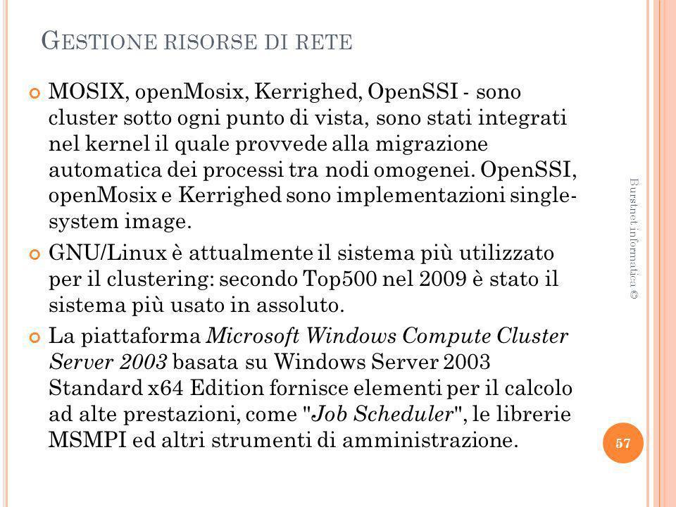 G ESTIONE RISORSE DI RETE MOSIX, openMosix, Kerrighed, OpenSSI - sono cluster sotto ogni punto di vista, sono stati integrati nel kernel il quale prov