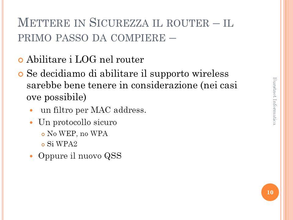 M ETTERE IN S ICUREZZA IL ROUTER – IL PRIMO PASSO DA COMPIERE – Abilitare i LOG nel router Se decidiamo di abilitare il supporto wireless sarebbe bene tenere in considerazione (nei casi ove possibile) un filtro per MAC address.