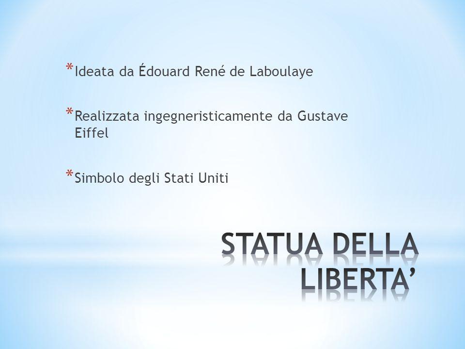 * Ideata da Édouard René de Laboulaye * Realizzata ingegneristicamente da Gustave Eiffel * Simbolo degli Stati Uniti