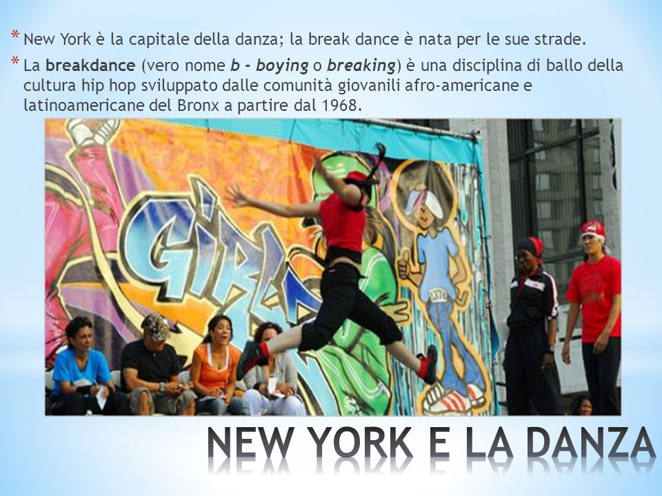 * New York è la capitale della danza; la break dance è nata per le sue strade.