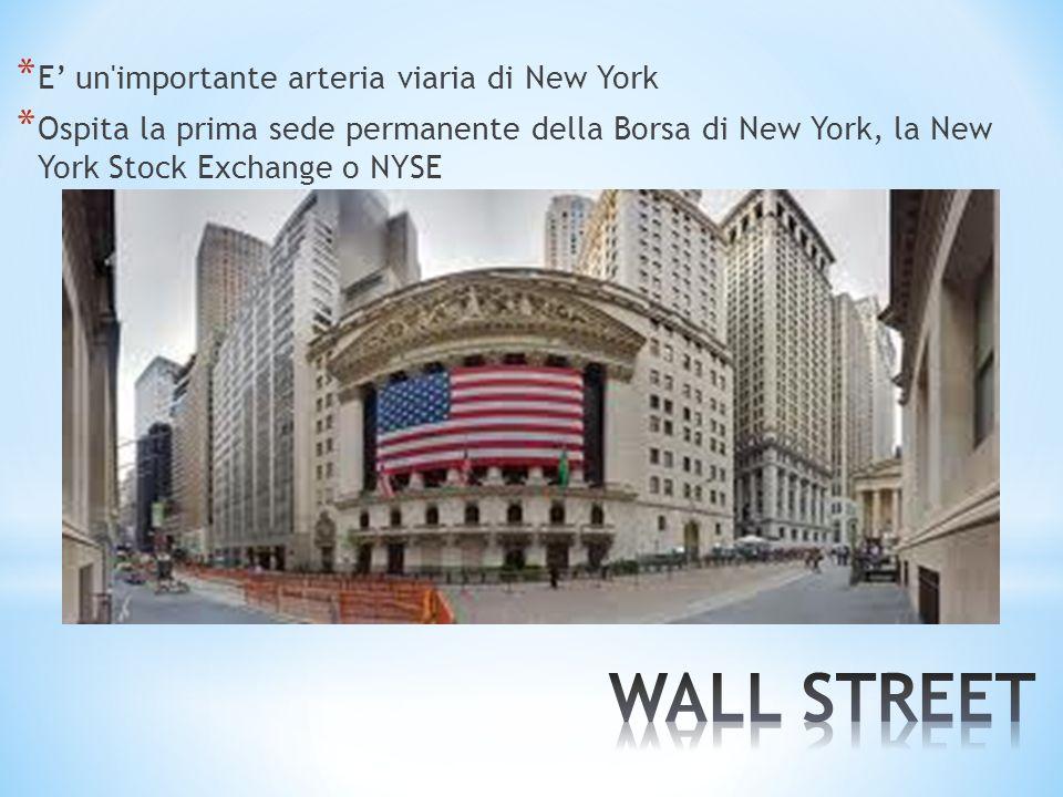 * E un'importante arteria viaria di New York * Ospita la prima sede permanente della Borsa di New York, la New York Stock Exchange o NYSE