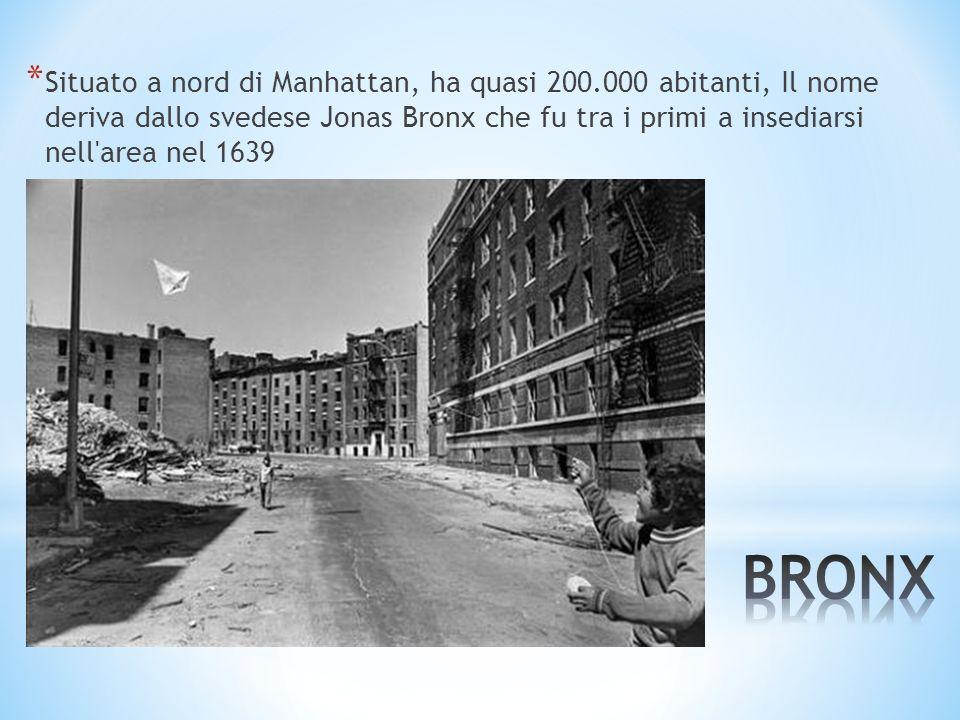 * Situato a nord di Manhattan, ha quasi 200.000 abitanti, Il nome deriva dallo svedese Jonas Bronx che fu tra i primi a insediarsi nell'area nel 1639