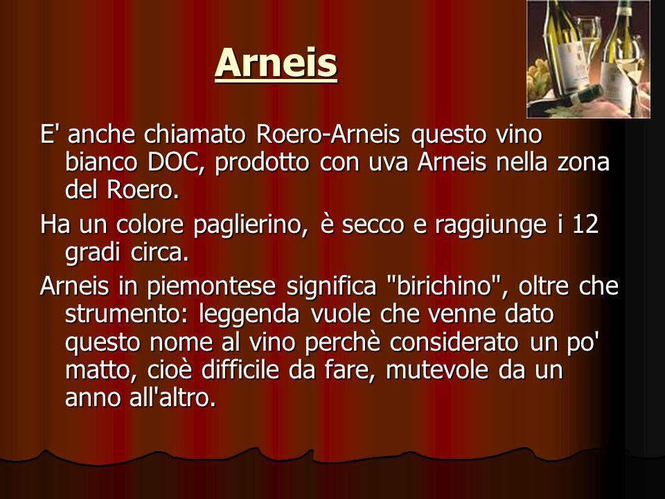 Arneis E anche chiamato Roero-Arneis questo vino bianco DOC, prodotto con uva Arneis nella zona del Roero.