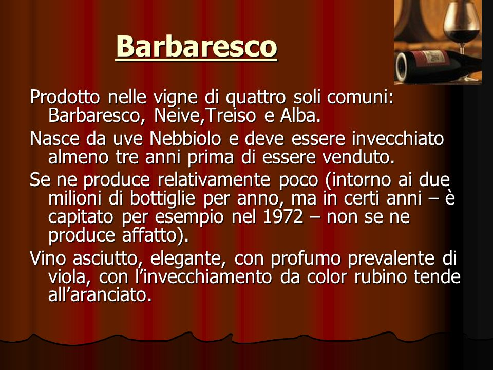 Barbaresco Prodotto nelle vigne di quattro soli comuni: Barbaresco, Neive,Treiso e Alba.