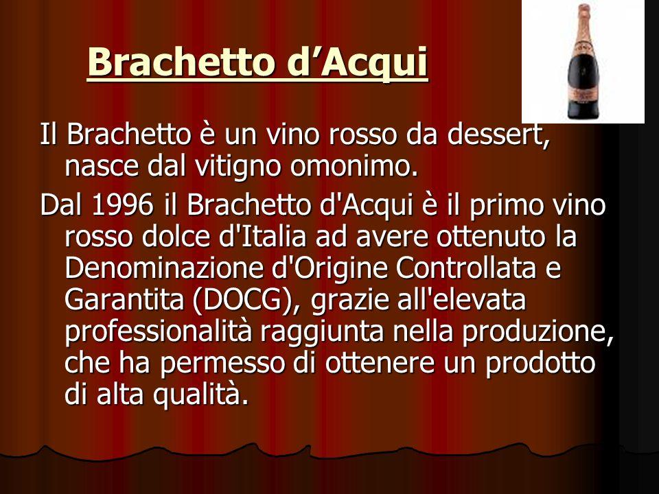 Brachetto dAcqui Il Brachetto è un vino rosso da dessert, nasce dal vitigno omonimo.