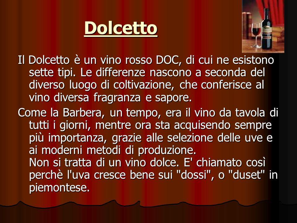 Dolcetto Il Dolcetto è un vino rosso DOC, di cui ne esistono sette tipi.