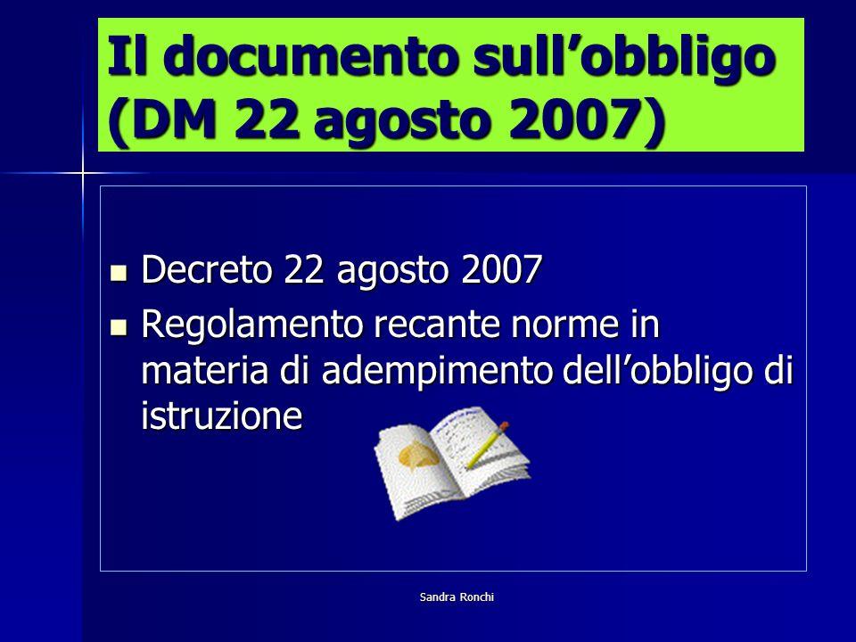 Decreto 22 agosto 2007 Decreto 22 agosto 2007 Regolamento recante norme in materia di adempimento dellobbligo di istruzione Regolamento recante norme in materia di adempimento dellobbligo di istruzione Il documento sullobbligo (DM 22 agosto 2007)