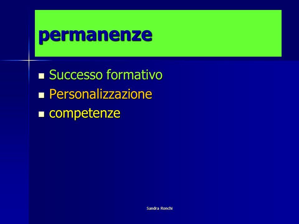 Sandra Ronchi permanenze Successo formativo Successo formativo Personalizzazione Personalizzazione competenze competenze
