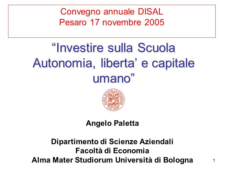 1 Investire sulla Scuola Autonomia, liberta e capitale umano Angelo Paletta Dipartimento di Scienze Aziendali Facoltà di Economia Alma Mater Studiorum