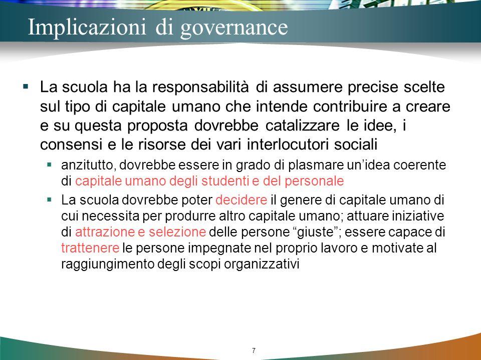 7 Implicazioni di governance La scuola ha la responsabilità di assumere precise scelte sul tipo di capitale umano che intende contribuire a creare e s
