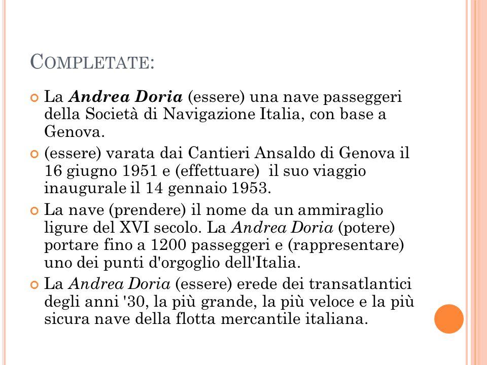 C OMPLETATE : La Andrea Doria (essere) una nave passeggeri della Società di Navigazione Italia, con base a Genova. (essere) varata dai Cantieri Ansald