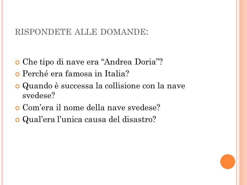 RISPONDETE ALLE DOMANDE : Che tipo di nave era Andrea Doria? Perché era famosa in Italia? Quando è successa la collisione con la nave svedese? Comera