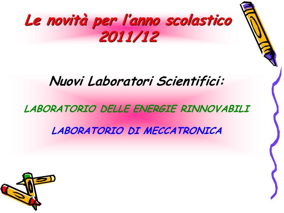 Nuovi Laboratori Scientifici: LABORATORIO DELLE ENERGIE RINNOVABILI LABORATORIO DI MECCATRONICA Le novità per lanno scolastico 2011/12