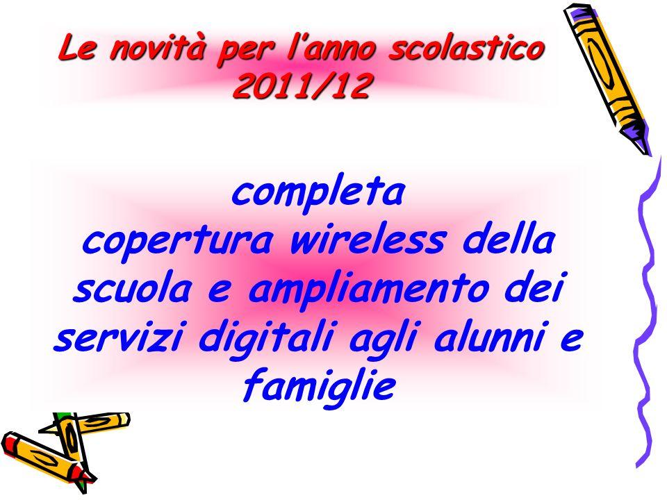 completa copertura wireless della scuola e ampliamento dei servizi digitali agli alunni e famiglie Le novità per lanno scolastico 2011/12