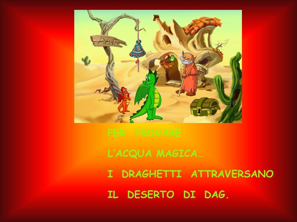 PER TROVARE LACQUA MAGICA… I DRAGHETTI ATTRAVERSANO IL DESERTO DI DAG.