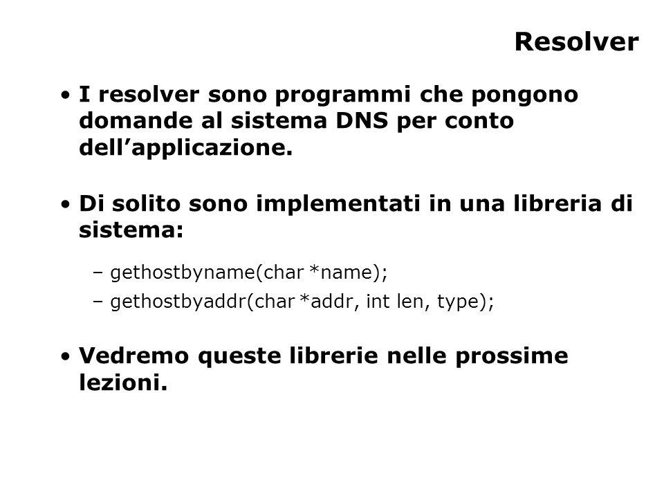 Resolver I resolver sono programmi che pongono domande al sistema DNS per conto dellapplicazione. Di solito sono implementati in una libreria di siste