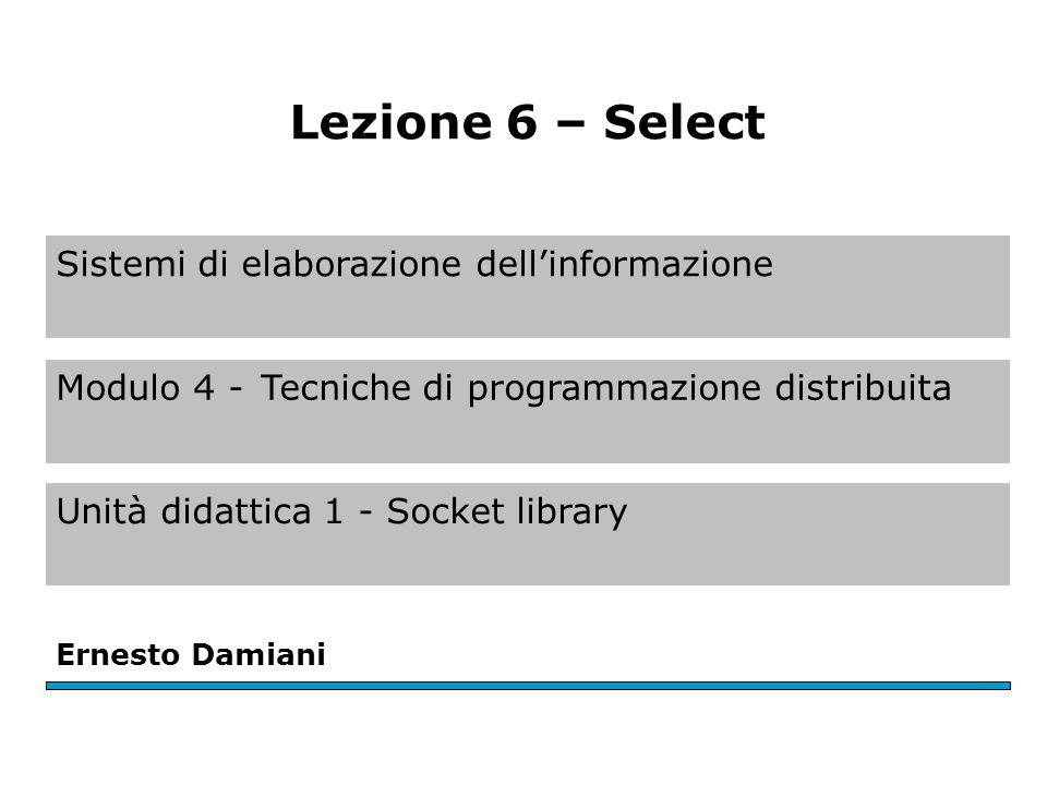 Sistemi di elaborazione dellinformazione Modulo 4 -Tecniche di programmazione distribuita Unità didattica 1 - Socket library Ernesto Damiani Lezione 6