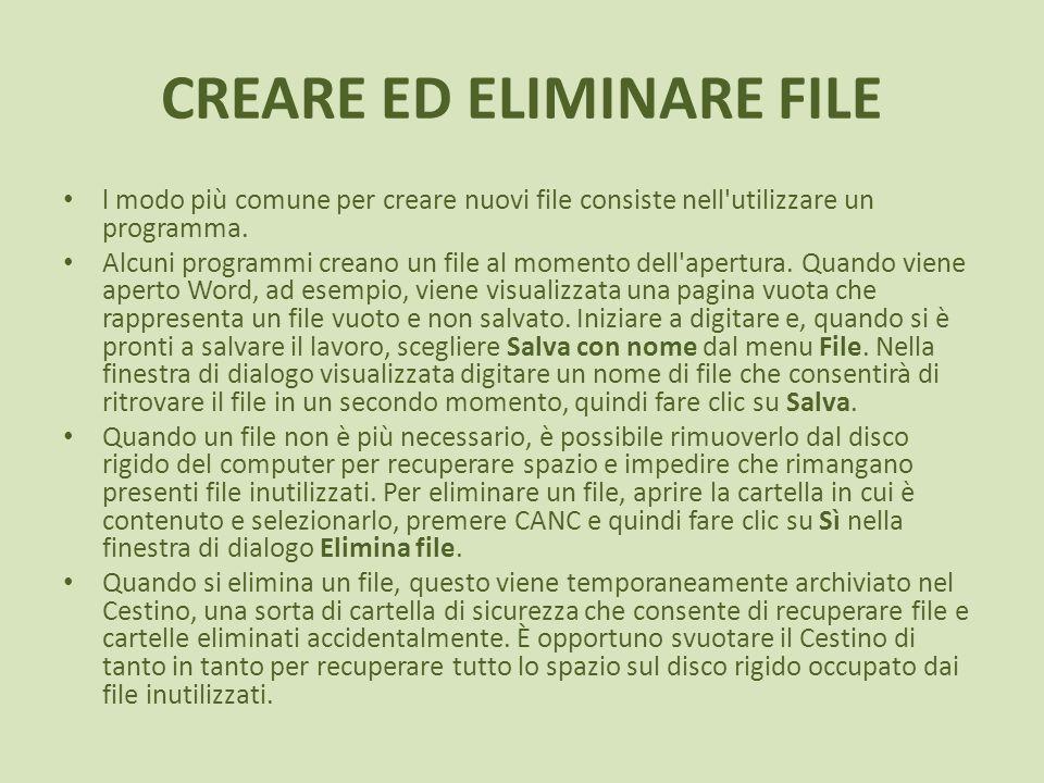 CREARE ED ELIMINARE FILE l modo più comune per creare nuovi file consiste nell'utilizzare un programma. Alcuni programmi creano un file al momento del