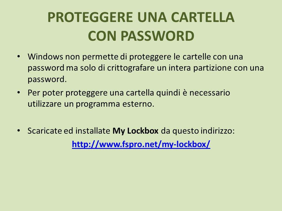 PROTEGGERE UNA CARTELLA CON PASSWORD Windows non permette di proteggere le cartelle con una password ma solo di crittografare un intera partizione con