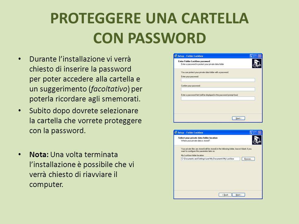 PROTEGGERE UNA CARTELLA CON PASSWORD Durante linstallazione vi verrà chiesto di inserire la password per poter accedere alla cartella e un suggeriment