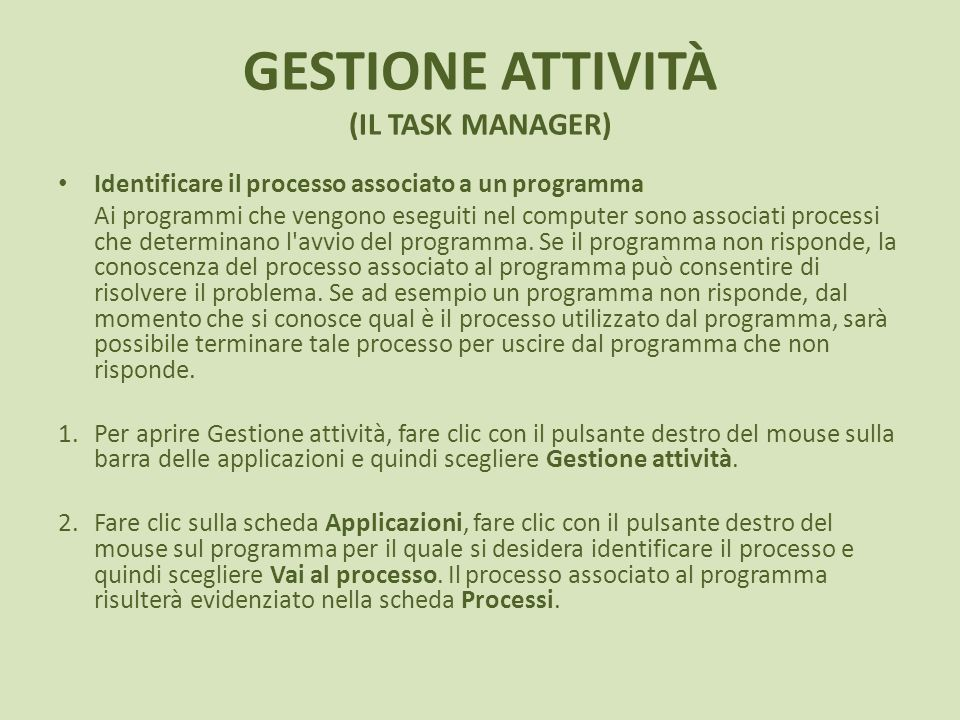 GESTIONE ATTIVITÀ (IL TASK MANAGER) Identificare il processo associato a un programma Ai programmi che vengono eseguiti nel computer sono associati pr