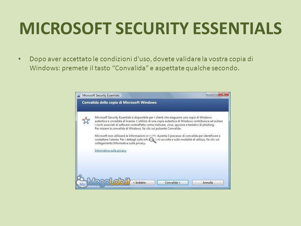 MICROSOFT SECURITY ESSENTIALS Dopo aver accettato le condizioni d uso, dovete validare la vostra copia di Windows: premete il tasto Convalida e aspettate qualche secondo.