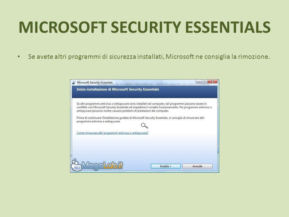 MICROSOFT SECURITY ESSENTIALS Se avete altri programmi di sicurezza installati, Microsoft ne consiglia la rimozione.