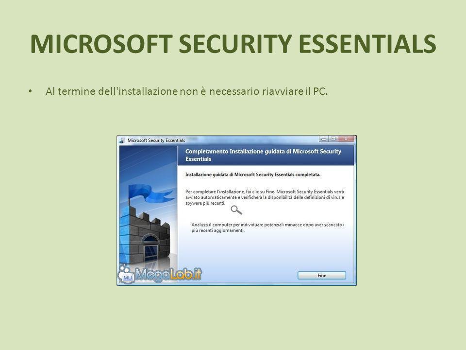 MICROSOFT SECURITY ESSENTIALS Al termine dell installazione non è necessario riavviare il PC.