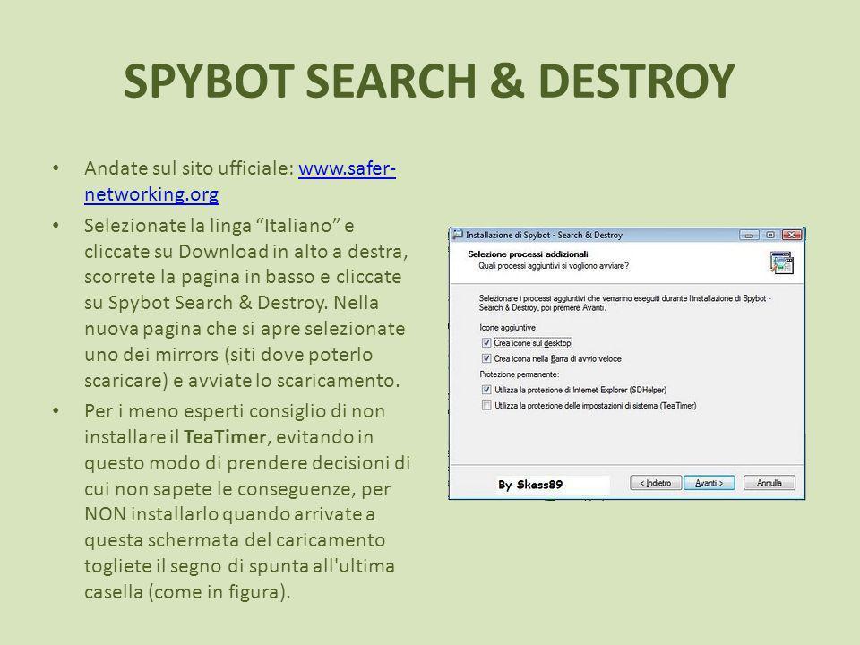SPYBOT SEARCH & DESTROY Andate sul sito ufficiale: www.safer- networking.orgwww.safer- networking.org Selezionate la linga Italiano e cliccate su Download in alto a destra, scorrete la pagina in basso e cliccate su Spybot Search & Destroy.