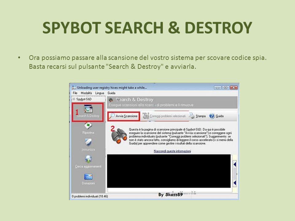 SPYBOT SEARCH & DESTROY Ora possiamo passare alla scansione del vostro sistema per scovare codice spia.