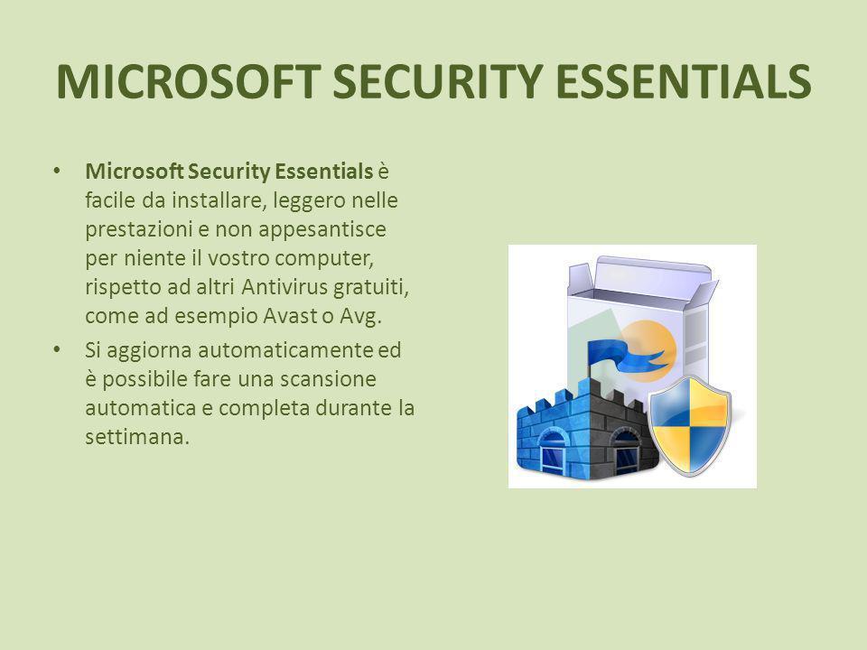 MICROSOFT SECURITY ESSENTIALS Microsoft Security Essentials è facile da installare, leggero nelle prestazioni e non appesantisce per niente il vostro computer, rispetto ad altri Antivirus gratuiti, come ad esempio Avast o Avg.