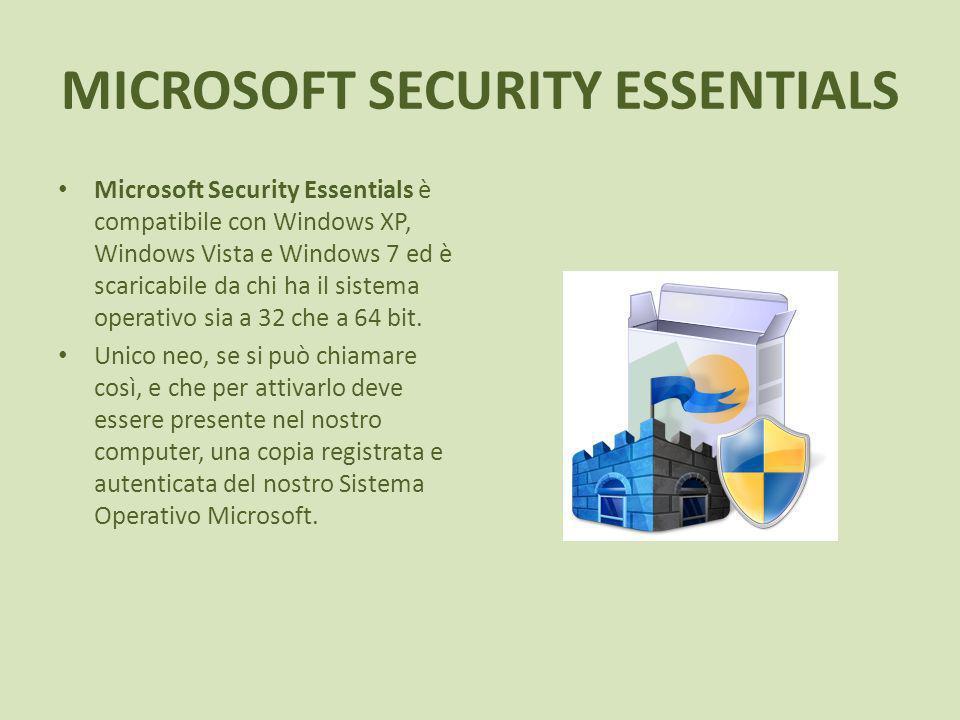 MICROSOFT SECURITY ESSENTIALS Microsoft Security Essentials è compatibile con Windows XP, Windows Vista e Windows 7 ed è scaricabile da chi ha il sistema operativo sia a 32 che a 64 bit.