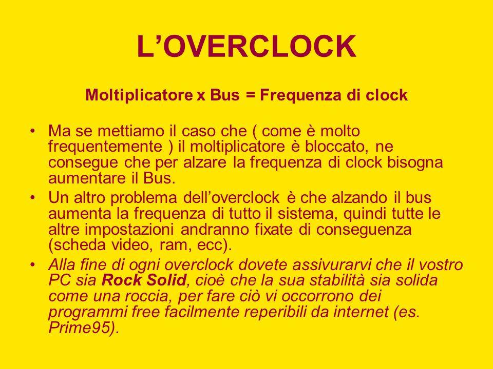 LOVERCLOCK Moltiplicatore x Bus = Frequenza di clock Ma se mettiamo il caso che ( come è molto frequentemente ) il moltiplicatore è bloccato, ne conse
