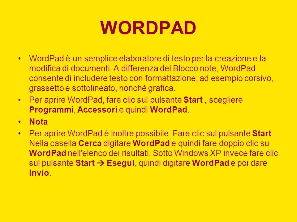 WORDPAD WordPad è un semplice elaboratore di testo per la creazione e la modifica di documenti. A differenza del Blocco note, WordPad consente di incl